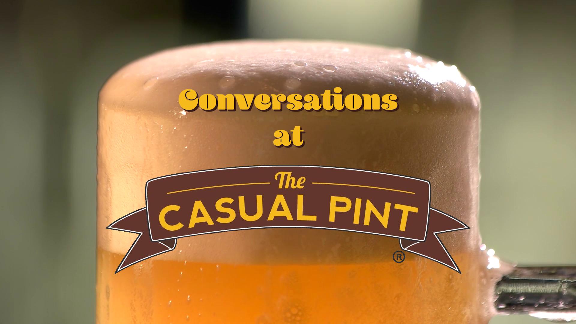 Conversations at Casual Pint